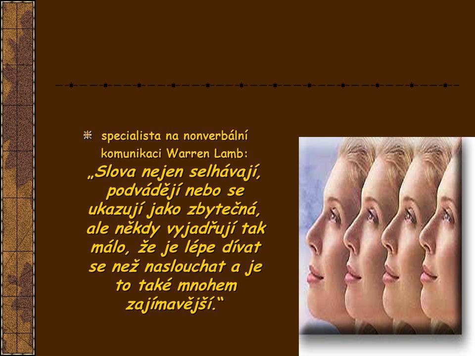 """Nonverbální komunikace: """"To, co kdo dělá, mluví za tři """" Co kdo dělá mluví hlasitěji, než jeho slova Řeč viděná nesmí být podceňována!!."""