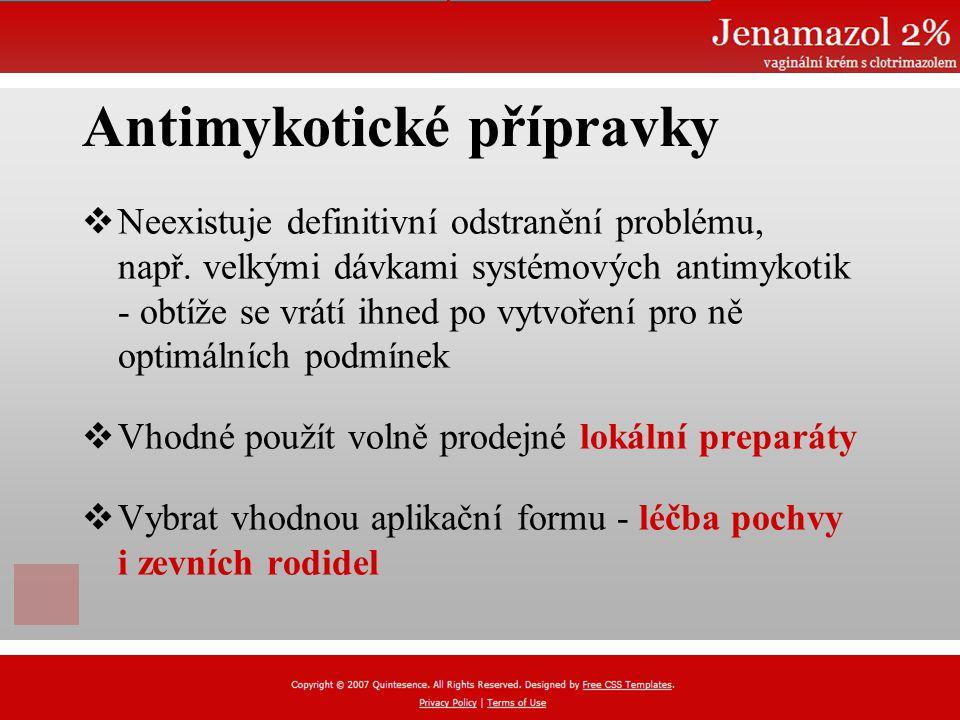 Antimykotické přípravky  Neexistuje definitivní odstranění problému, např.