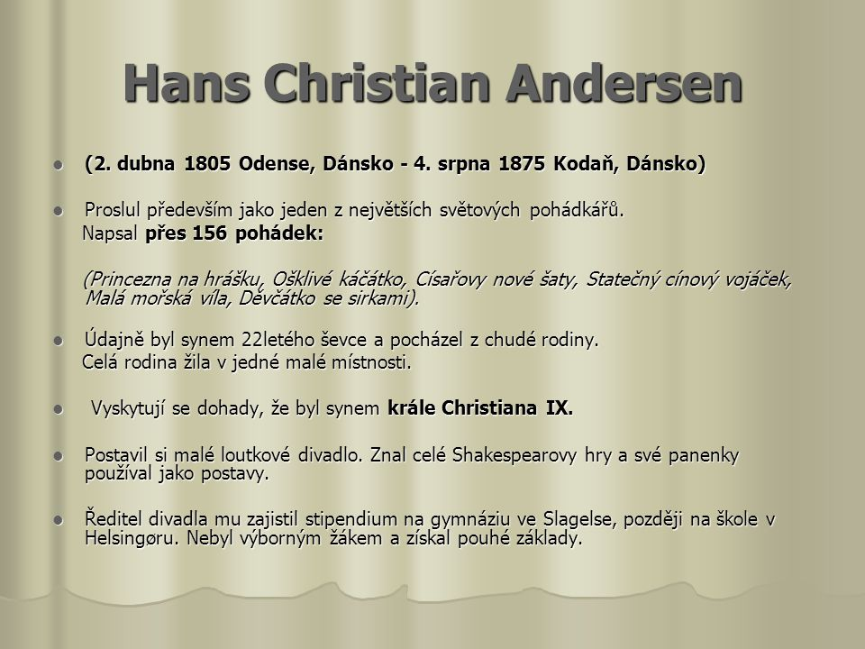 Hans Christian Andersen  (2.dubna 1805 Odense, Dánsko - 4.