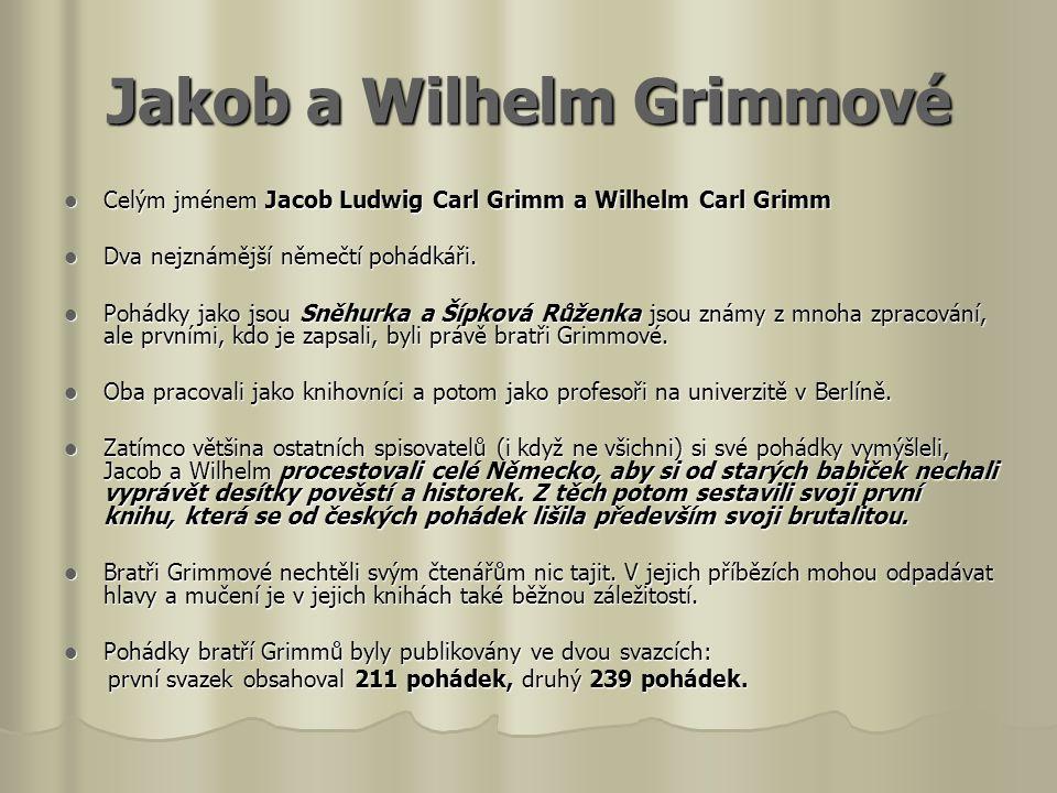 Jakob a Wilhelm Grimmové  Celým jménem Jacob Ludwig Carl Grimm a Wilhelm Carl Grimm  Dva nejznámější němečtí pohádkáři.