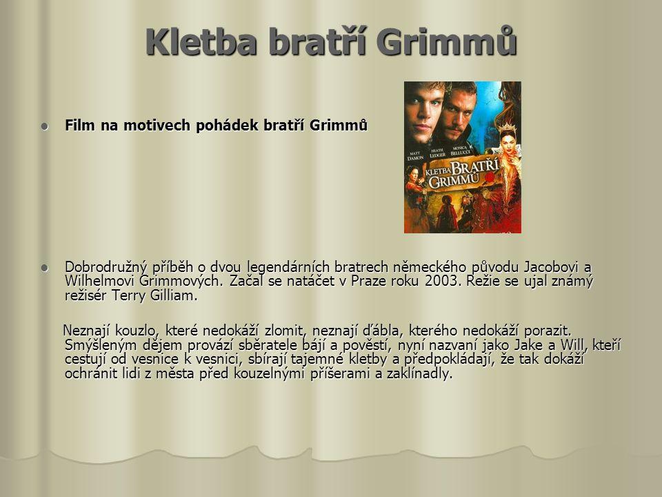 Kletba bratří Grimmů  Film na motivech pohádek bratří Grimmů  Dobrodružný příběh o dvou legendárních bratrech německého původu Jacobovi a Wilhelmovi Grimmových.