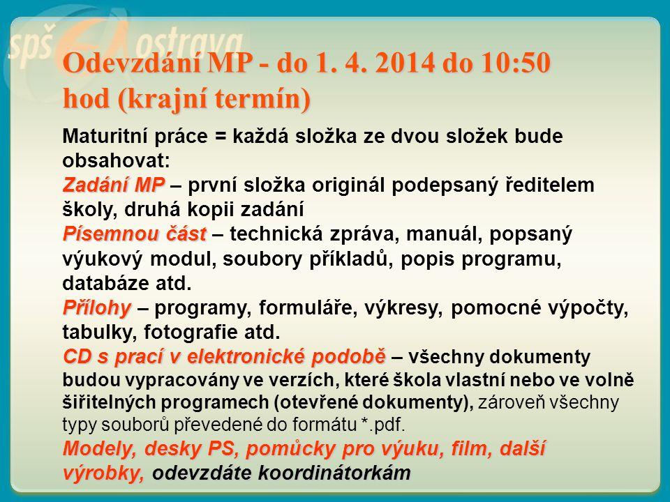 Odevzdání MP - do 1. 4. 2014 do 10:50 hod (krajní termín) Maturitní práce = každá složka ze dvou složek bude obsahovat: Zadání MP Zadání MP – první sl