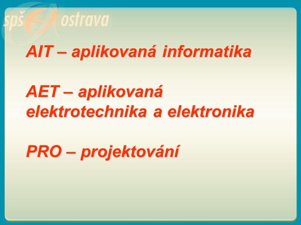 AIT – aplikovaná informatika AET – aplikovaná elektrotechnika a elektronika PRO – projektování