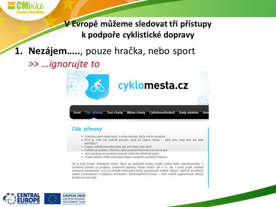 V Evropě můžeme sledovat tři přístupy k podpoře cyklistické dopravy 1.Nezájem….., pouze hračka, nebo sport >> …ignorujte to