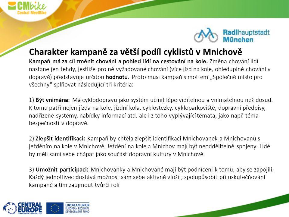 Charakter kampaně za větší podíl cyklistů v Mnichově Kampaň má za cíl změnit chování a pohled lidí na cestování na kole. Změna chování lidí nastane je