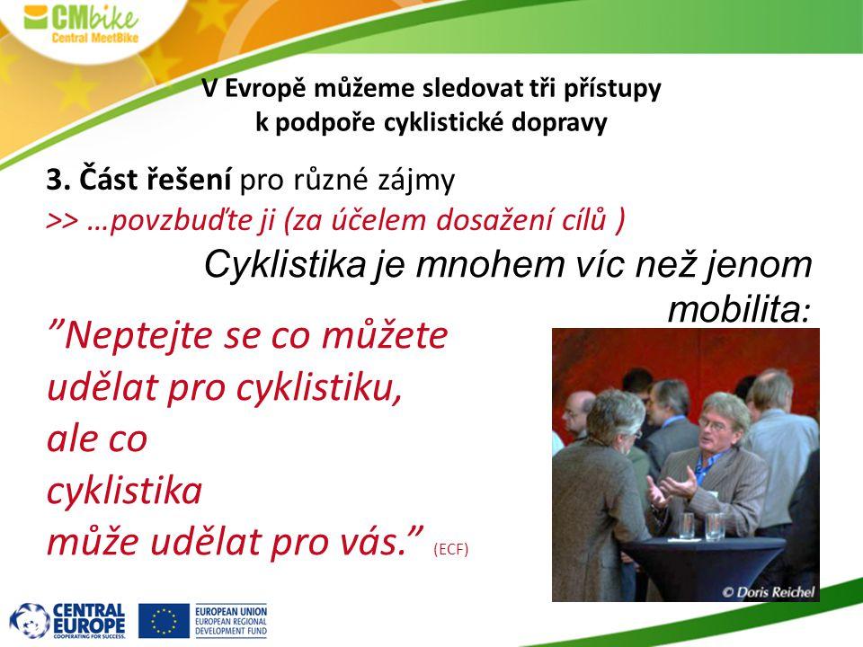 """V Evropě můžeme sledovat tři přístupy k podpoře cyklistické dopravy 3. Část řešení pro různé zájmy >> …povzbuďte ji (za účelem dosažení cílů ) """"Neptej"""
