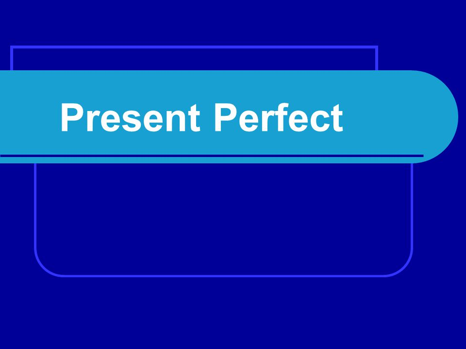 How do we use it ? It joins the past and the present. pastpresent present perfect