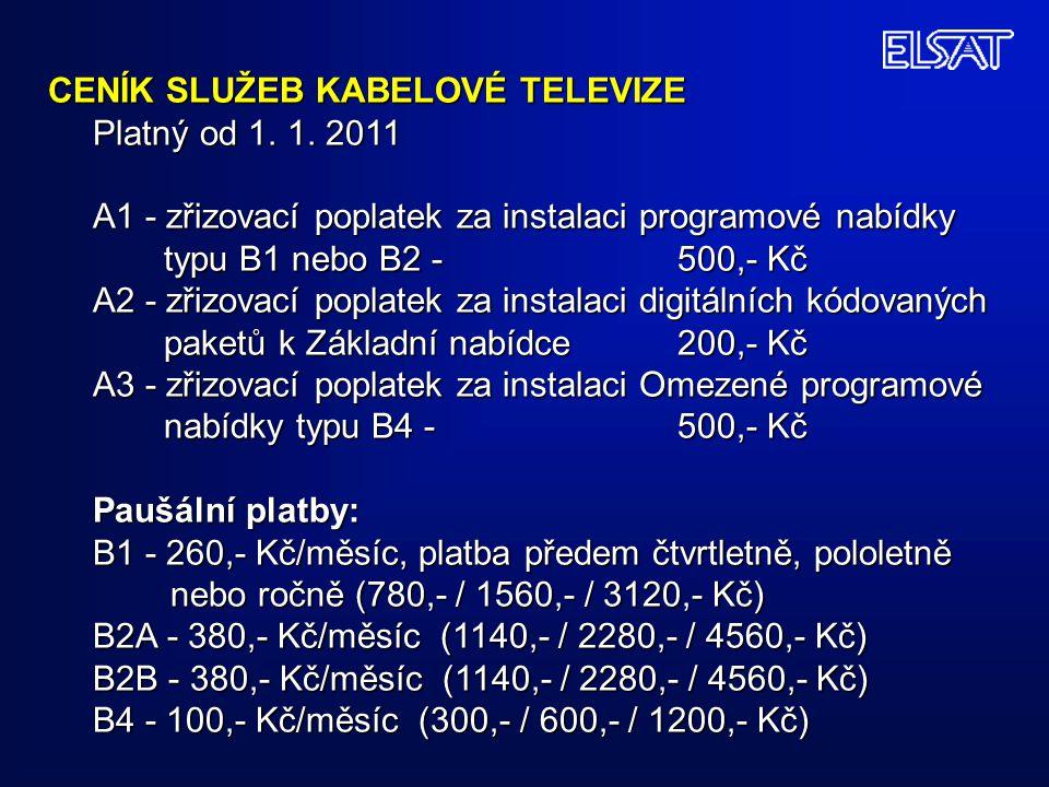 CENÍK SLUŽEB KABELOVÉ TELEVIZE Platný od 1. 1. 2011 A1 - zřizovací poplatek za instalaci programové nabídky typu B1 nebo B2 -500,- Kč typu B1 nebo B2