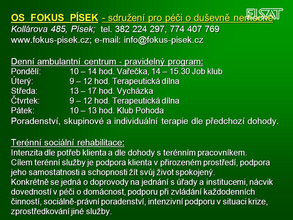 OS FOKUS PÍSEK - sdružení pro péči o duševně nemocné Kollárova 485, Písek; tel. 382 224 297, 774 407 769 www.fokus-pisek.cz; e-mail: info@fokus-pisek.