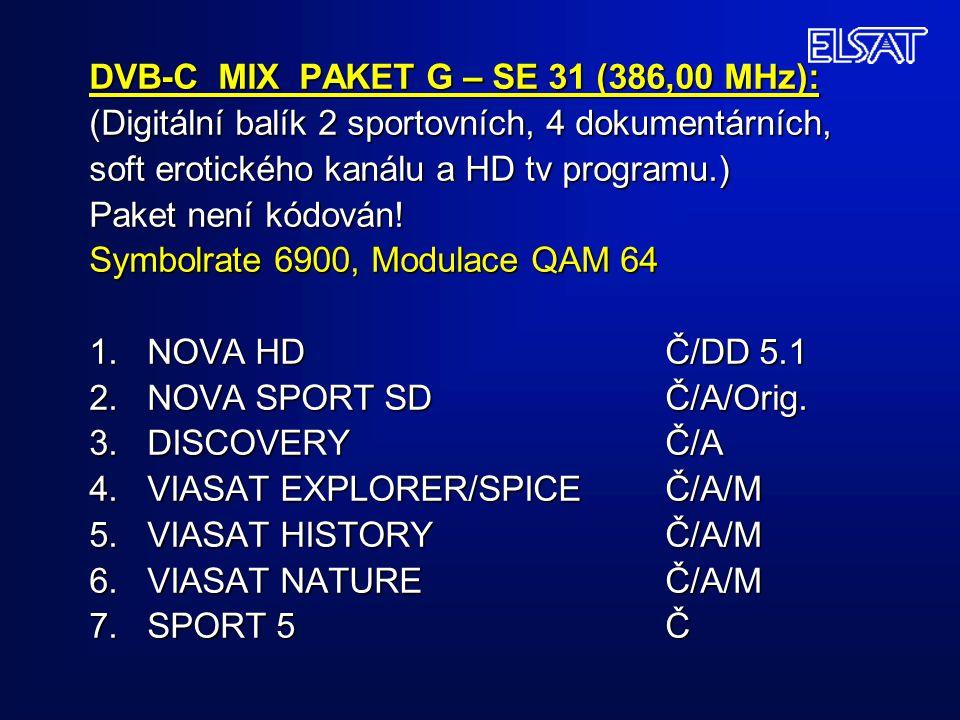 DVB-C MIX PAKET G – SE 31 (386,00 MHz): (Digitální balík 2 sportovních, 4 dokumentárních, soft erotického kanálu a HD tv programu.) Paket není kódován