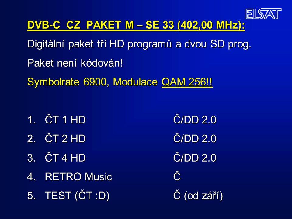 DVB-C CZ PAKET M – SE 33 (402,00 MHz): Digitální paket tří HD programů a dvou SD prog. Paket není kódován! Symbolrate 6900, Modulace QAM 256!! 1. ČT 1