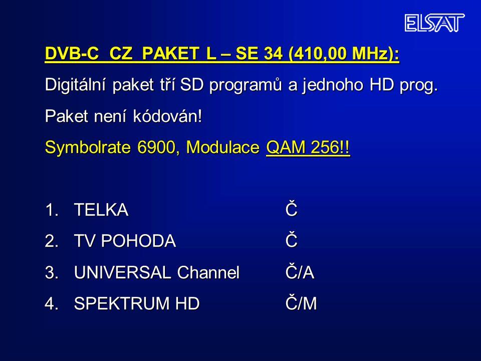 DVB-C CZ PAKET L – SE 34 (410,00 MHz): Digitální paket tří SD programů a jednoho HD prog. Paket není kódován! Symbolrate 6900, Modulace QAM 256!! 1. T