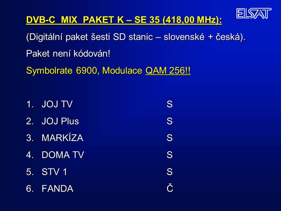 DVB-C MIX PAKET K – SE 35 (418,00 MHz): (Digitální paket šesti SD stanic – slovenské + česká). Paket není kódován! Symbolrate 6900, Modulace QAM 256!!