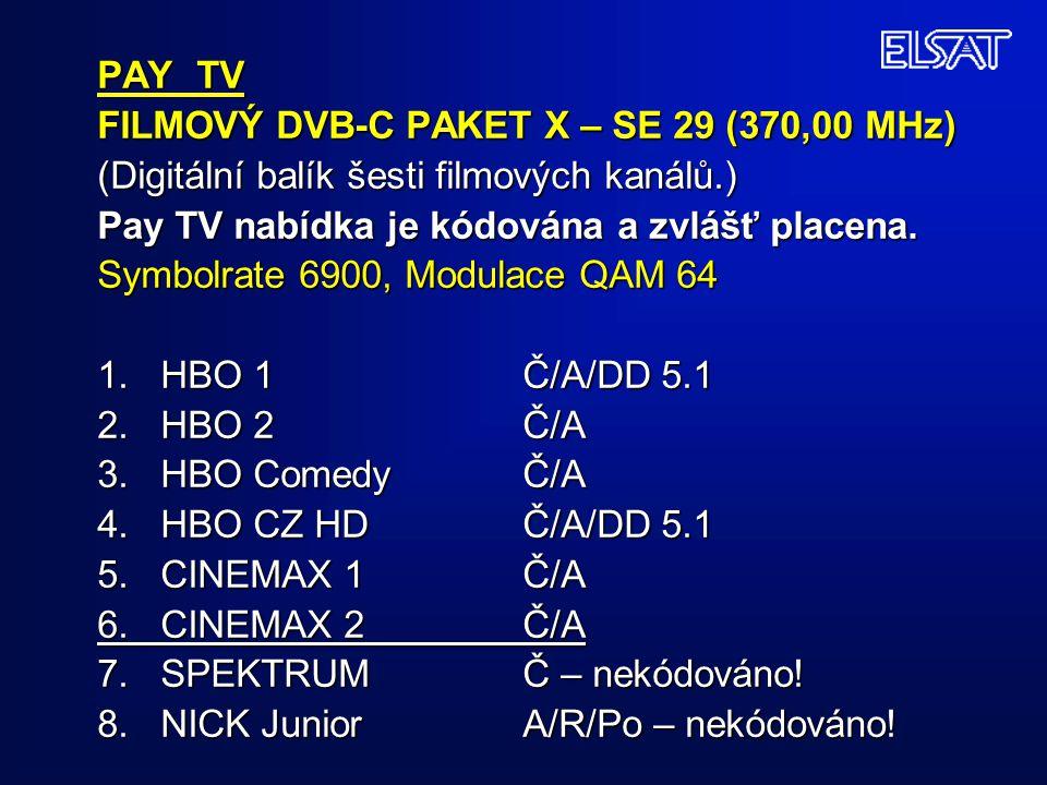 PAY TV FILMOVÝ DVB-C PAKET X – SE 29 (370,00 MHz) (Digitální balík šesti filmových kanálů.) Pay TV nabídka je kódována a zvlášť placena. Symbolrate 69