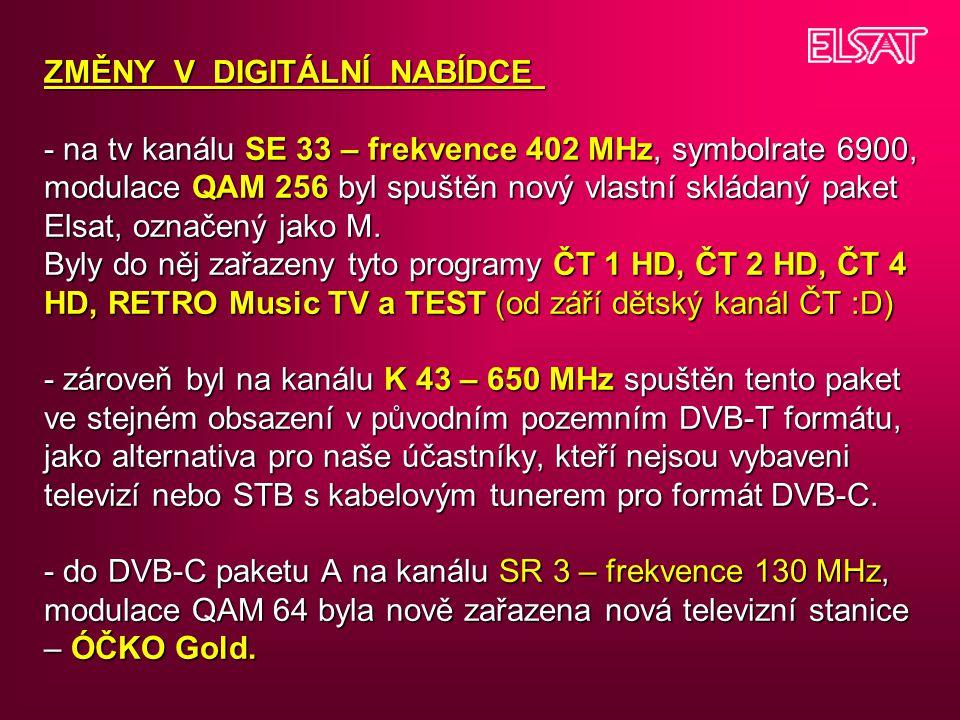 ZMĚNY V DIGITÁLNÍ NABÍDCE - na tv kanálu SE 33 – frekvence 402 MHz, symbolrate 6900, modulace QAM 256 byl spuštěn nový vlastní skládaný paket Elsat, o
