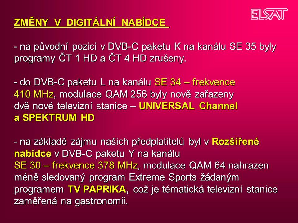 ZMĚNY V DIGITÁLNÍ NABÍDCE - na původní pozici v DVB-C paketu K na kanálu SE 35 byly programy ČT 1 HD a ČT 4 HD zrušeny. - do DVB-C paketu L na kanálu