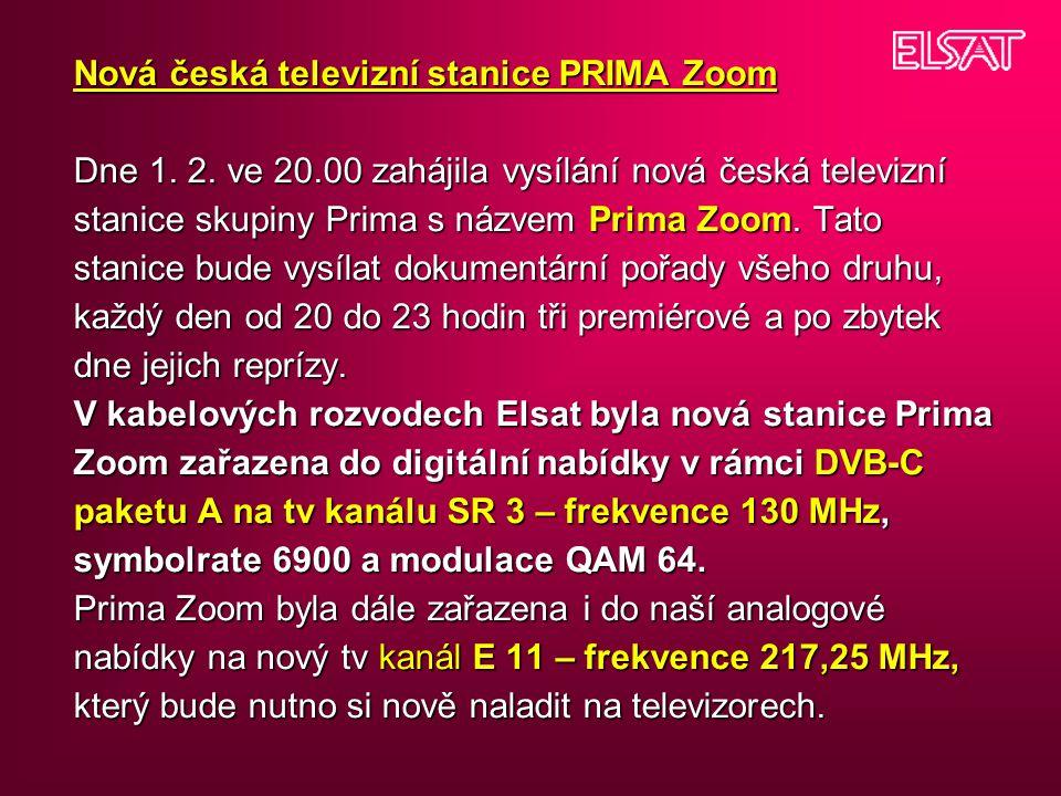 Nová česká televizní stanice PRIMA Zoom Dne 1. 2. ve 20.00 zahájila vysílání nová česká televizní stanice skupiny Prima s názvem Prima Zoom. Tato stan