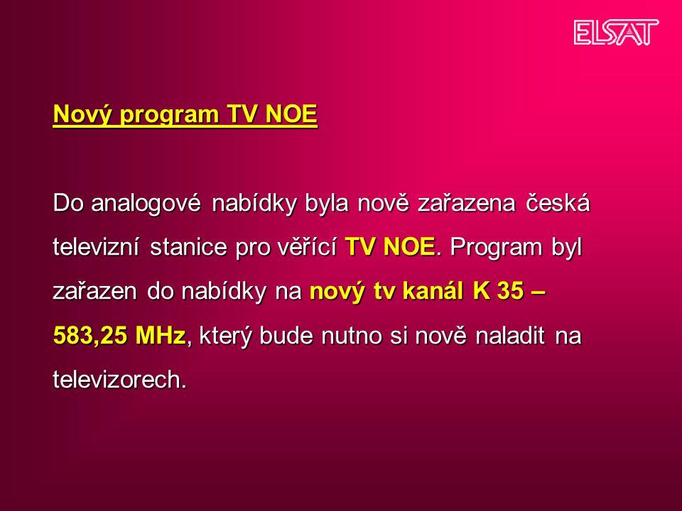 Nový program TV NOE Do analogové nabídky byla nově zařazena česká televizní stanice pro věřící TV NOE. Program byl zařazen do nabídky na nový tv kanál