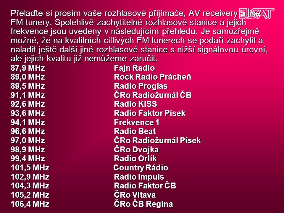 Přelaďte si prosím vaše rozhlasové přijímače, AV receivery a jiné FM tunery. Spolehlivě zachytitelné rozhlasové stanice a jejich frekvence jsou uveden