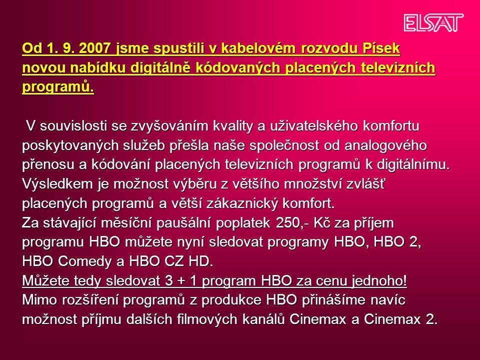Od 1. 9. 2007 jsme spustili v kabelovém rozvodu Písek novou nabídku digitálně kódovaných placených televizních programů. V souvislosti se zvyšováním k
