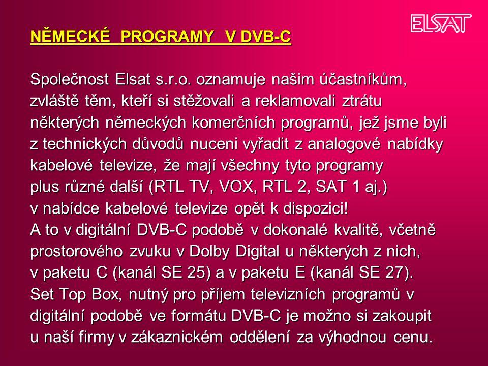 NĚMECKÉ PROGRAMY V DVB-C Společnost Elsat s.r.o. oznamuje našim účastníkům, zvláště těm, kteří si stěžovali a reklamovali ztrátu některých německých k