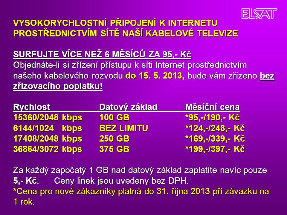 VYSOKORYCHLOSTNÍ PŘIPOJENÍ K INTERNETU PROSTŘEDNICTVÍM SÍTĚ NAŠÍ KABELOVÉ TELEVIZE SURFUJTE VÍCE NEŽ 6 MĚSÍCŮ ZA 95,- Kč Objednáte-li si zřízení příst