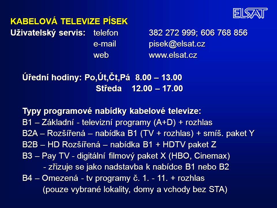 KABELOVÁ TELEVIZE PÍSEK Uživatelský servis: telefon 382 272 999; 606 768 856 e-mail pisek@elsat.cz webwww.elsat.cz Úřední hodiny: Po,Út,Čt,Pá 8.00 – 1
