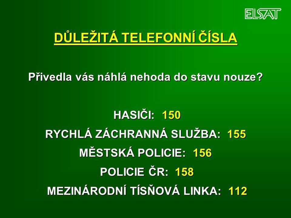 DŮLEŽITÁ TELEFONNÍ ČÍSLA Přivedla vás náhlá nehoda do stavu nouze? HASIČI: 150 RYCHLÁ ZÁCHRANNÁ SLUŽBA: 155 MĚSTSKÁ POLICIE: 156 POLICIE ČR: 158 MEZIN