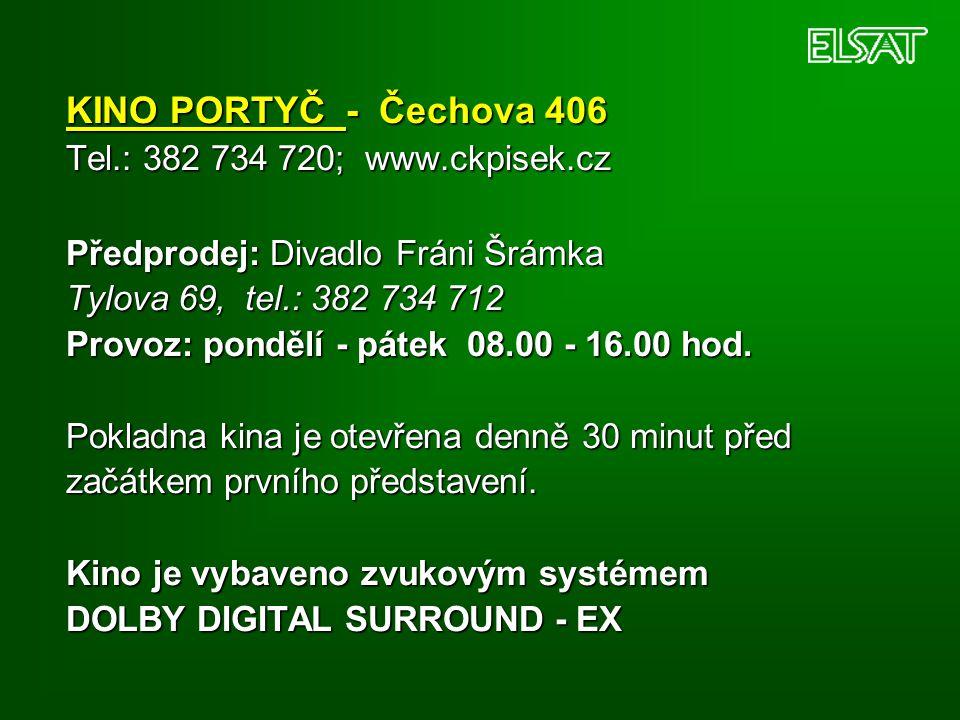 KINO PORTYČ - Čechova 406 Tel.: 382 734 720; www.ckpisek.cz Předprodej: Divadlo Fráni Šrámka Tylova 69, tel.: 382 734 712 Provoz: pondělí - pátek 08.0