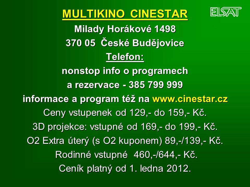 MULTIKINO CINESTAR Milady Horákové 1498 370 05 České Budějovice Telefon: nonstop info o programech a rezervace - 385 799 999 informace a program též n