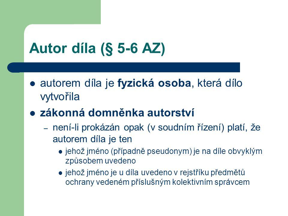 Autor díla (§ 5-6 AZ)  autorem díla je fyzická osoba, která dílo vytvořila  zákonná domněnka autorství – není-li prokázán opak (v soudním řízení) pl