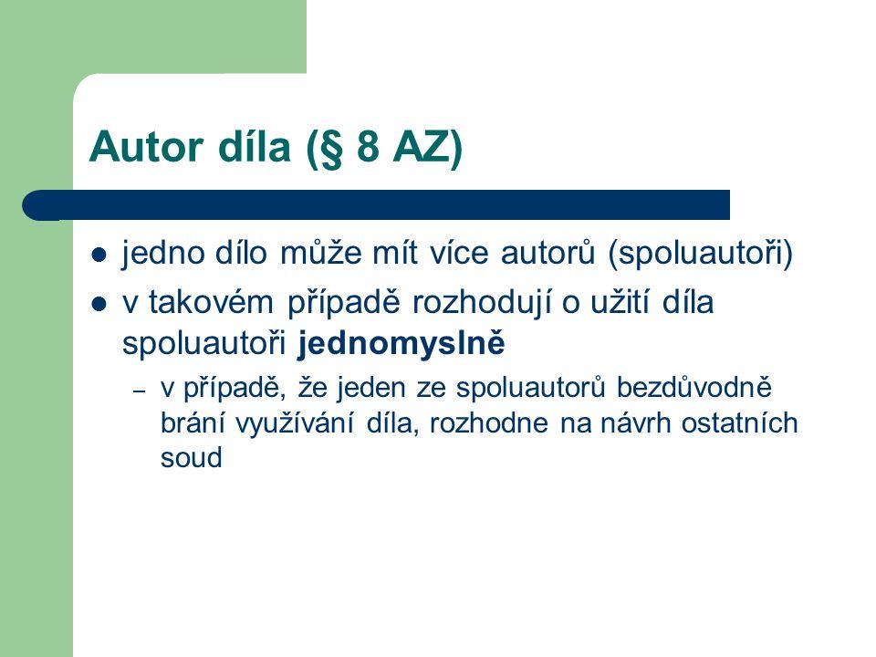 Autor díla (§ 8 AZ)  jedno dílo může mít více autorů (spoluautoři)  v takovém případě rozhodují o užití díla spoluautoři jednomyslně – v případě, že