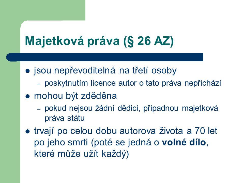 Majetková práva (§ 26 AZ)  jsou nepřevoditelná na třetí osoby – poskytnutím licence autor o tato práva nepřichází  mohou být zděděna – pokud nejsou