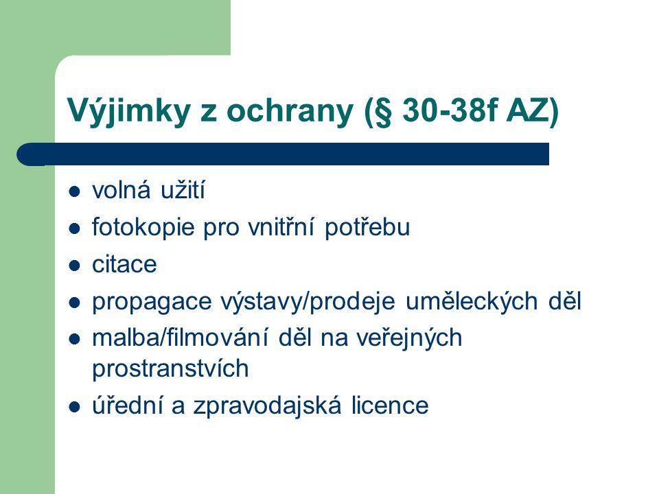 Výjimky z ochrany (§ 30-38f AZ)  volná užití  fotokopie pro vnitřní potřebu  citace  propagace výstavy/prodeje uměleckých děl  malba/filmování dě