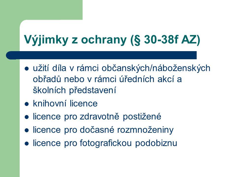 Výjimky z ochrany (§ 30-38f AZ)  užití díla v rámci občanských/náboženských obřadů nebo v rámci úředních akcí a školních představení  knihovní licen