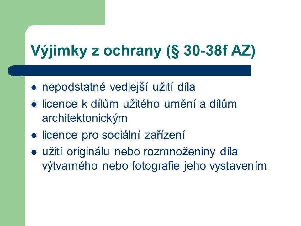 Výjimky z ochrany (§ 30-38f AZ)  nepodstatné vedlejší užití díla  licence k dílům užitého umění a dílům architektonickým  licence pro sociální zaří