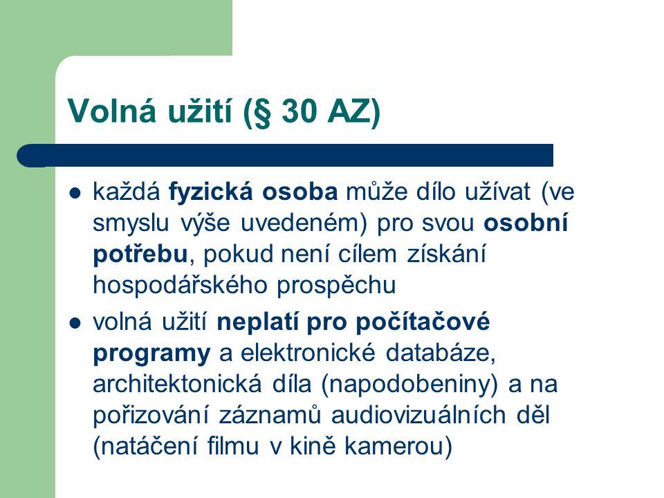 Volná užití (§ 30 AZ)  každá fyzická osoba může dílo užívat (ve smyslu výše uvedeném) pro svou osobní potřebu, pokud není cílem získání hospodářského