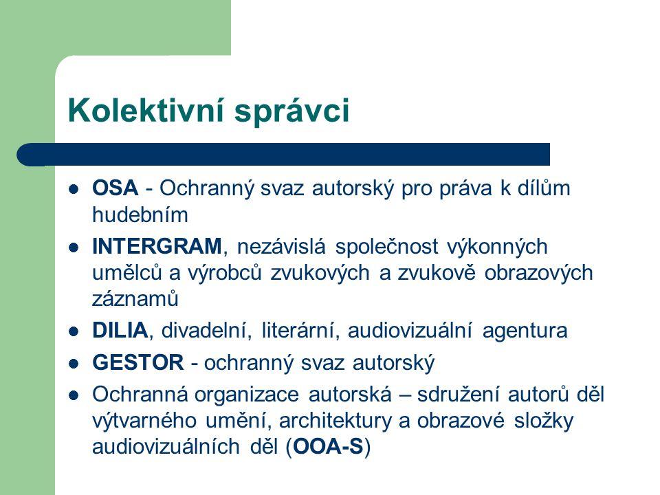 Kolektivní správci  OSA - Ochranný svaz autorský pro práva k dílům hudebním  INTERGRAM, nezávislá společnost výkonných umělců a výrobců zvukových a