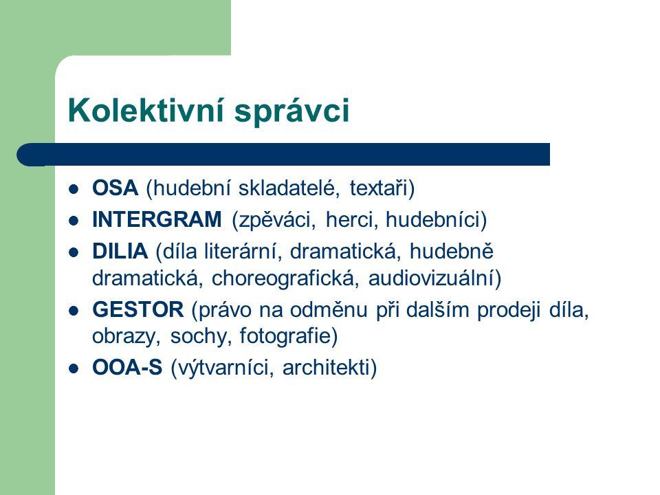Kolektivní správci  OSA (hudební skladatelé, textaři)  INTERGRAM (zpěváci, herci, hudebníci)  DILIA (díla literární, dramatická, hudebně dramatická