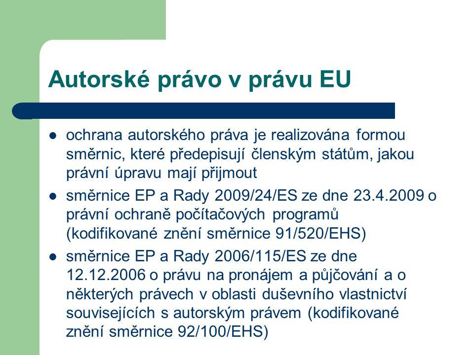 Autorské právo v právu EU  ochrana autorského práva je realizována formou směrnic, které předepisují členským státům, jakou právní úpravu mají přijmo