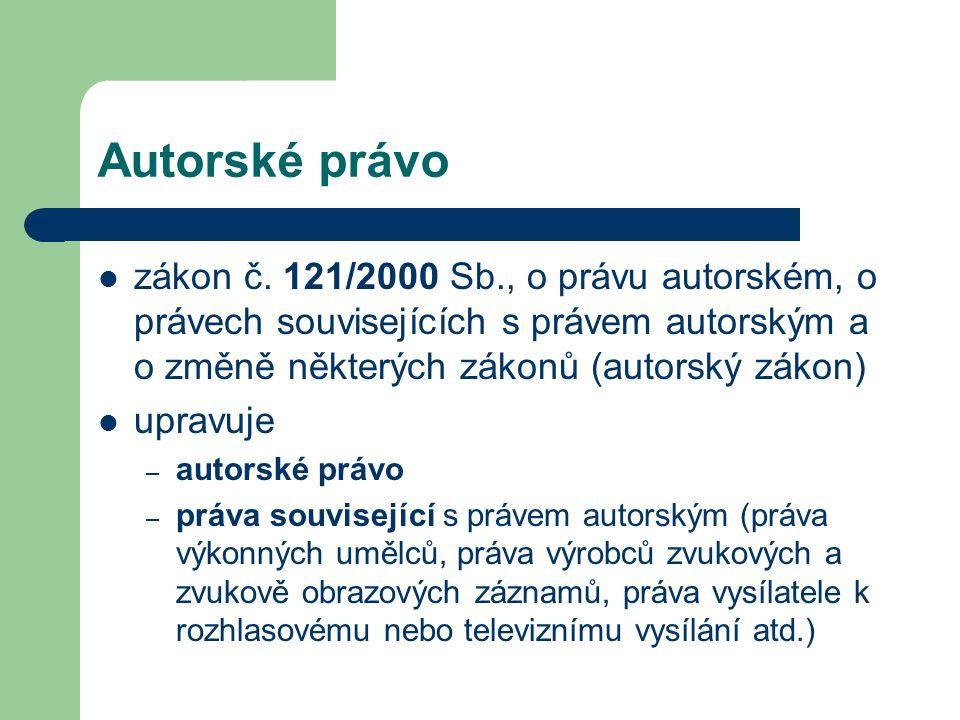 Autorské právo  zákon č. 121/2000 Sb., o právu autorském, o právech souvisejících s právem autorským a o změně některých zákonů (autorský zákon)  up