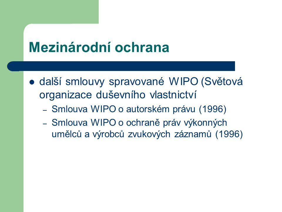 Mezinárodní ochrana  další smlouvy spravované WIPO (Světová organizace duševního vlastnictví – Smlouva WIPO o autorském právu (1996) – Smlouva WIPO o