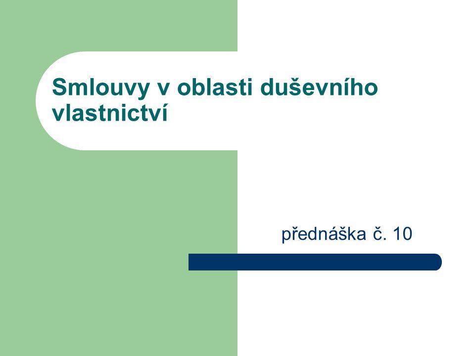 Smlouvy v oblasti duševního vlastnictví přednáška č. 10