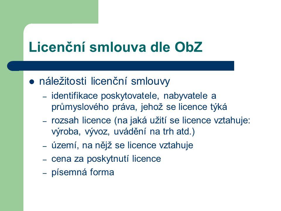 Licenční smlouva dle ObZ  náležitosti licenční smlouvy – identifikace poskytovatele, nabyvatele a průmyslového práva, jehož se licence týká – rozsah