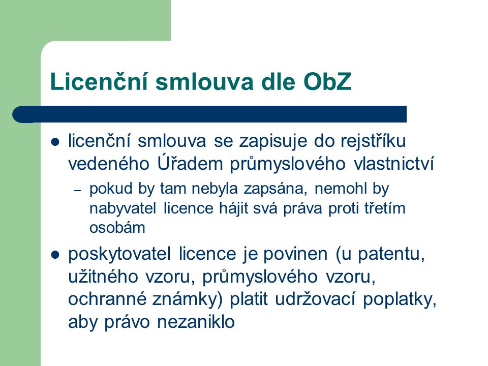 Licenční smlouva dle ObZ  licenční smlouva se zapisuje do rejstříku vedeného Úřadem průmyslového vlastnictví – pokud by tam nebyla zapsána, nemohl by