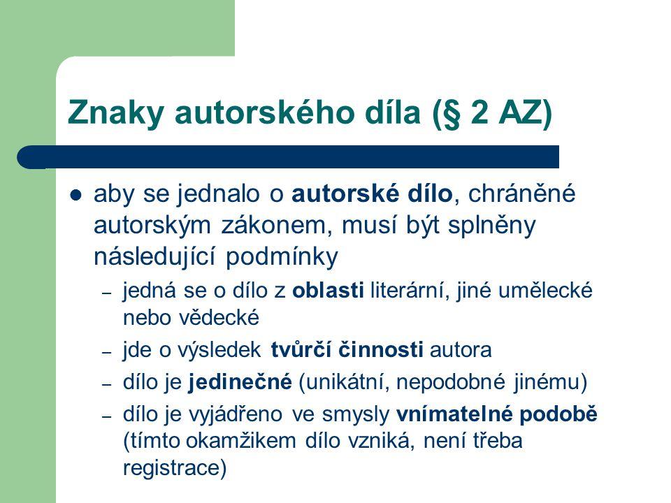 Znaky autorského díla (§ 2 AZ)  aby se jednalo o autorské dílo, chráněné autorským zákonem, musí být splněny následující podmínky – jedná se o dílo z