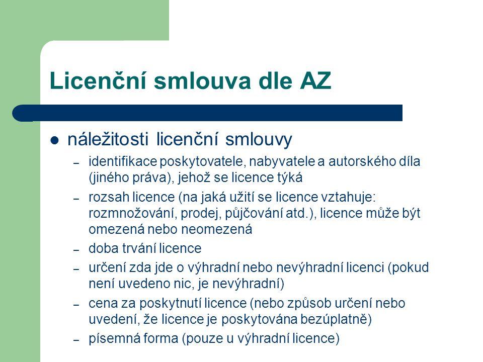 Licenční smlouva dle AZ  náležitosti licenční smlouvy – identifikace poskytovatele, nabyvatele a autorského díla (jiného práva), jehož se licence týk