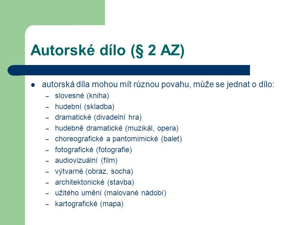 Autorské dílo (§ 2 AZ)  autorská díla mohou mít různou povahu, může se jednat o dílo: – slovesné (kniha) – hudební (skladba) – dramatické (divadelní