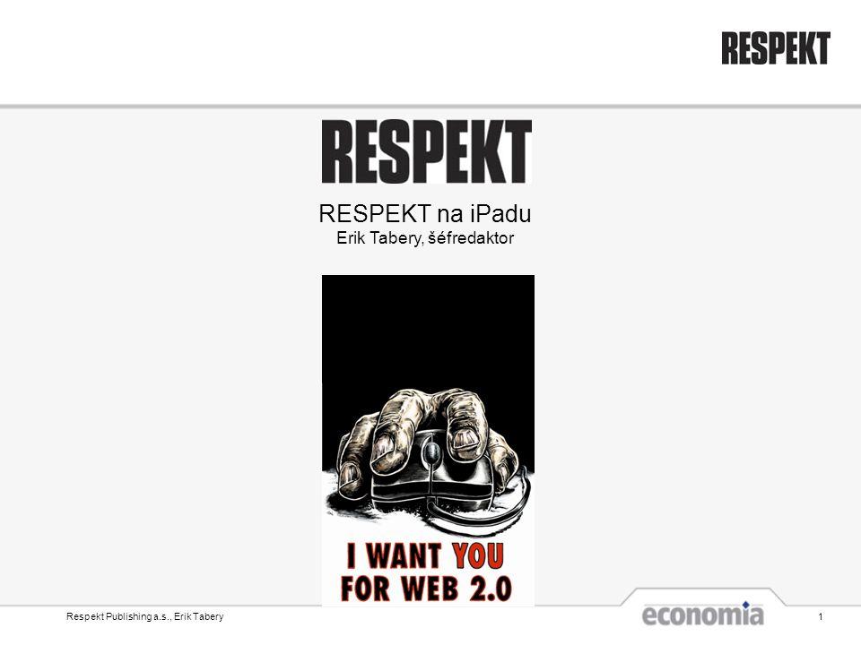 Respekt Publishing a.s., Erik Tabery1 RESPEKT na iPadu Erik Tabery, šéfredaktor