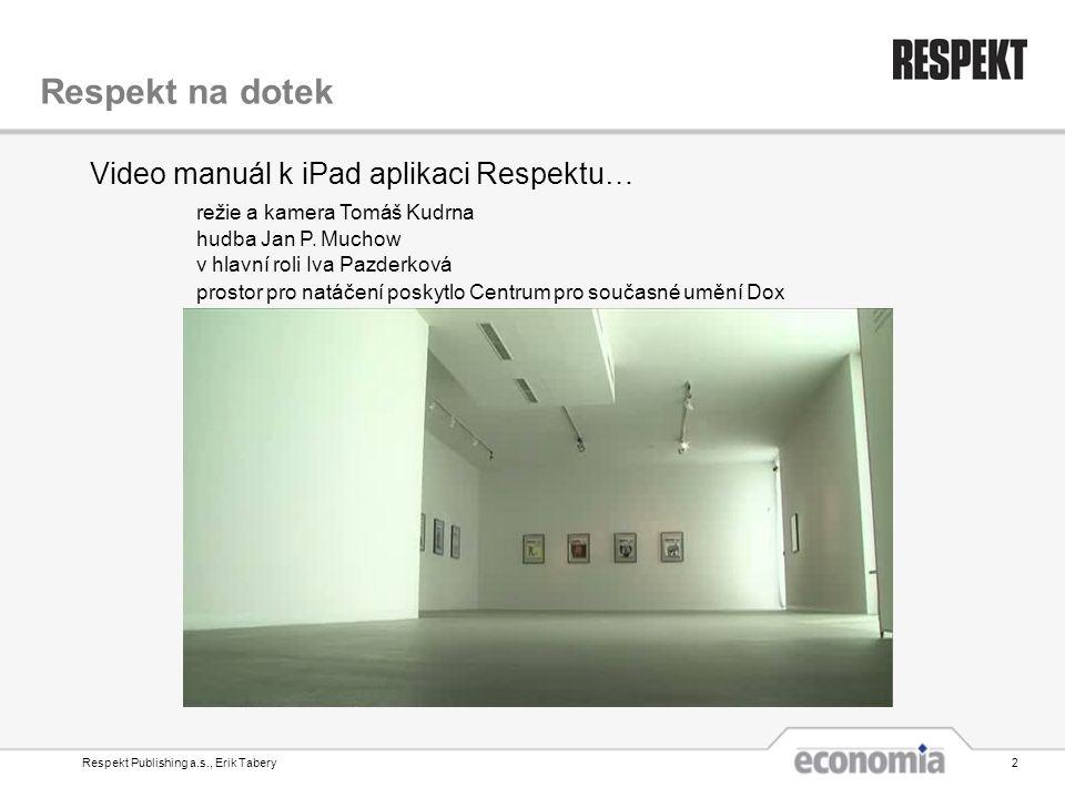 Respekt Publishing a.s., Erik Tabery2 Respekt na dotek Video manuál k iPad aplikaci Respektu… režie a kamera Tomáš Kudrna hudba Jan P. Muchow v hlavní